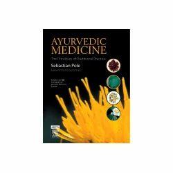 Ayurvedic Medicine : The Principles of Traditional Practice
