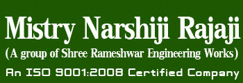 Mistry Narshiji Rajaji (a Group Of Shree Rameshwar Engineering Works)
