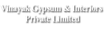 Vinayak Gypsum & Interiors Pvt. Ltd.