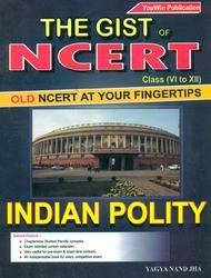The GIST of NCERT Class VI to XII Indian Polity